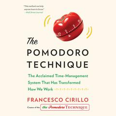 The Pomodoro Technique: The Acclaimed Time-Management System That Has Transformed How We Work Audiobook, by Francesco Cirillo