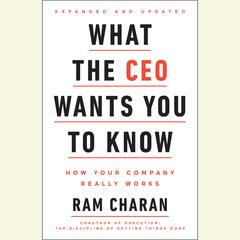 What the CEO Wants You To Know, Expanded and Updated: How Your Company Really Works Audiobook, by Ram Charan