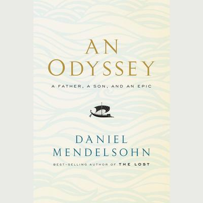 An Odyssey: A Father, a Son, and an Epic Audiobook, by Daniel Mendelsohn