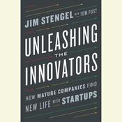 Unleashing the Innovators: How Mature Companies Find New Life with Startups Audiobook, by Jim Stengel, Tom Post