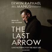 The Last Arrow: Save Nothing for the Next Life, by Erwin Raphael McManus