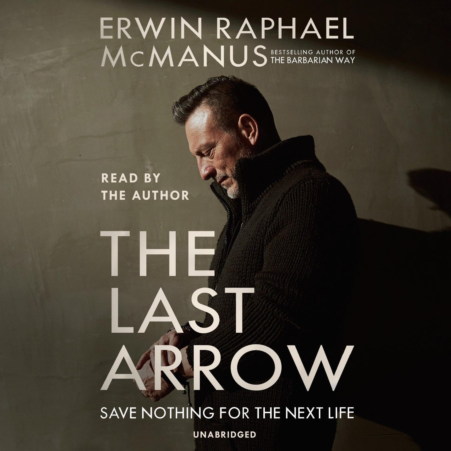 Printable The Last Arrow: Save Nothing for the Next Life Audiobook Cover Art