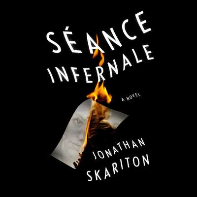 Séance Infernale: A novel Audiobook, by Jonathan Skariton