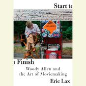 Start to Finish: Woody Allen and the Art of Moviemaking Audiobook, by Eric Lax