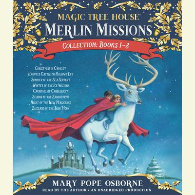 Merlin Missions Collection: Books 1-8: Christmas in Camelot; Haunted Castle on Hallows Eve; Summer of the Sea Serpent; Winter of the Ice Wizard; Carnival at Candlelight; and more Audiobook, by Mary Pope Osborne