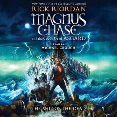 Magnus Chase and the Gods of Asgard, Book 3: The Ship of the Dead Audiobook, by Rick Riordan