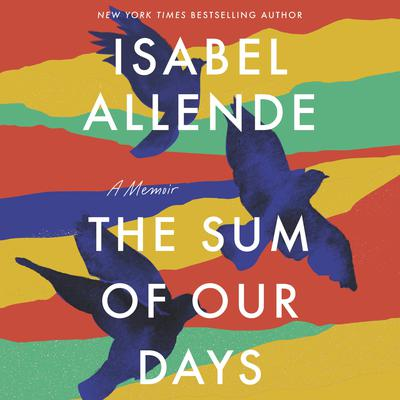 The Sum of Our Days: A Memoir Audiobook, by Isabel Allende