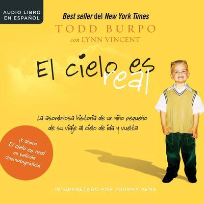 El cielo es real: La asombrosa historia de un niño pequeño de su viaje al cielo de ida y vuelta Audiobook, by Todd Burpo