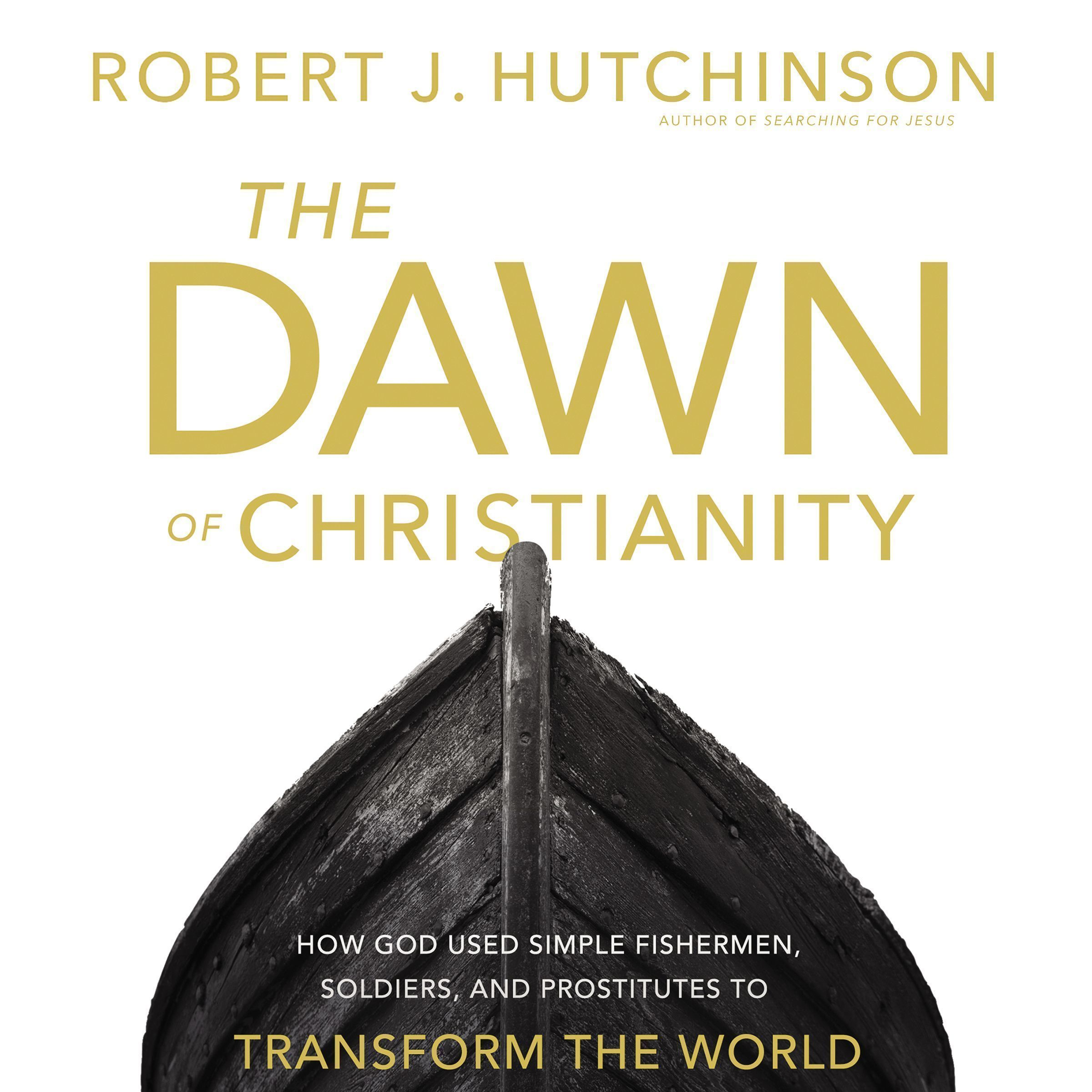 Printable The Dawn of Christianity: How God Used Simple Fishermen, Soldiers, and Prostitutes to Transform the World Audiobook Cover Art