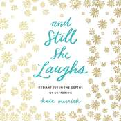 And Still She Laughs: Defiant Joy in the Depths of Suffering, by Kate Merrick