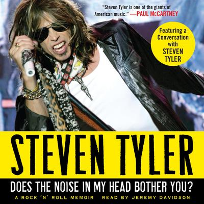 Does the Noise in My Head Bother You?: A Rock n Roll Memoir Audiobook, by Steven Tyler