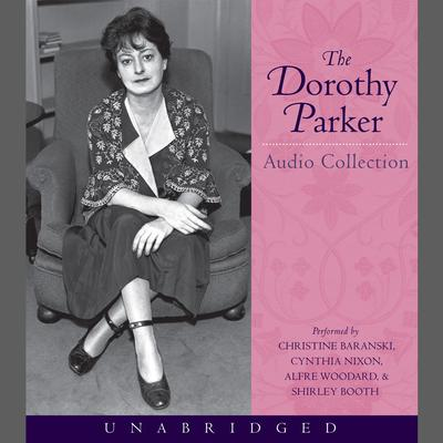 The Dorothy Parker Audio Collection (Abridged) Audiobook, by Dorothy Parker