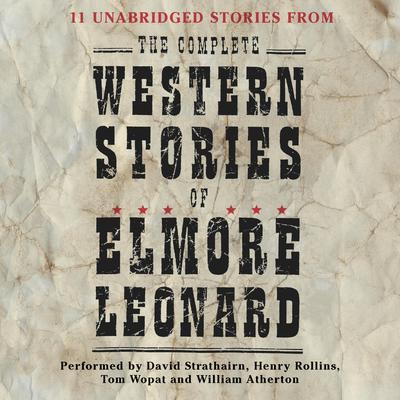 The Complete Western Stories of Elmore Leonard (Abridged) Audiobook, by Elmore Leonard