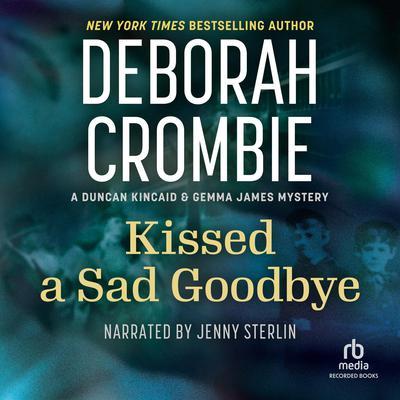 Kissed a Sad Goodbye Audiobook, by Deborah Crombie