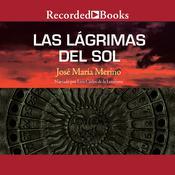 Las lagrimas del sol Audiobook, by Jose Maria Merino