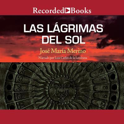 Las lagrimas del sol Audiobook, by José María Merino