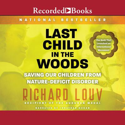 How To Protect Kids From Nature Deficit >> Last Child In The Woods Saving Our Children From Nature Deficit Disorder Audiobook
