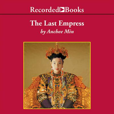 The Last Empress Audiobook, by Anchee Min