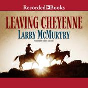 Leaving Cheyenne Audiobook, by Larry McMurtry