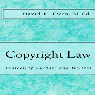 Copyright Law: Protecting Authors and Writers Audiobook, by David K. Ewen