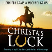 Christa's Luck: The Story of a Girl, her Horse and the Last Wid Mustangs Audiobook, by Michael Grais, Jennifer Grais