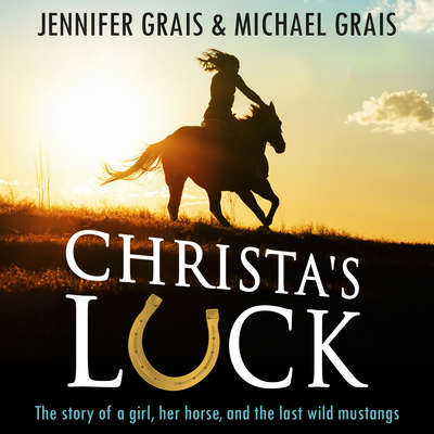 Christa's Luck: The Story of a Girl, her Horse and the Last Wid Mustangs Audiobook, by Michael Grais