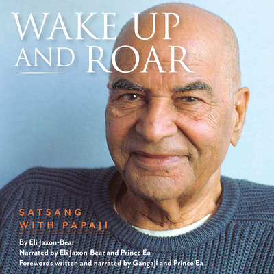 Wake Up and Roar: Satsang with Papaji Audiobook, by Eli Jaxon-Bear