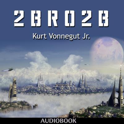 2 B R 0 2 B Audiobook, by Kurt Vonnegut