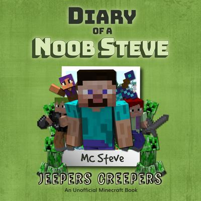 Minecraft: Diary of a Minecraft Noob Steve Book 3: Jeepers Creepers (An Unofficial Minecraft Diary Book):  (An Unofficial Minecraft Diary Book) Audiobook, by