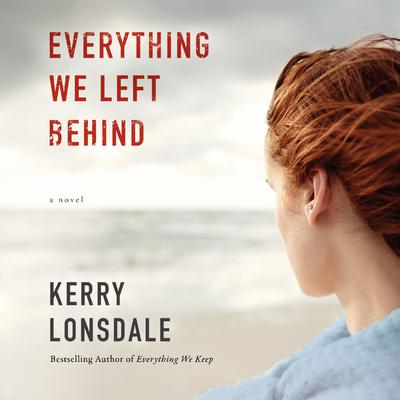 Everything We Left Behind: A Novel Audiobook, by Kerry Lonsdale