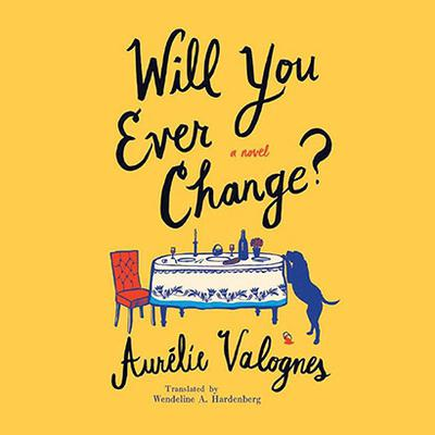 Will You Ever Change? Audiobook, by Aurélie Valognes