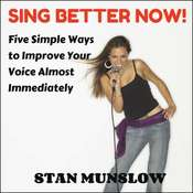 Sing Better Now!: Five Simple Ways to Improve Your Voice Almost Immediately Audiobook, by Stan Munslow
