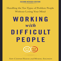 Working with Difficult People, Second Revised Edition: Handling the Ten Types of Problem People Without Losing Your Mind Audiobook, by Amy Cooper Hakim, Muriel Solomon