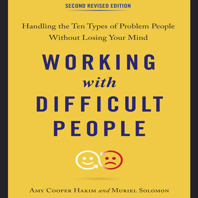 Working with Difficult People, Second Revised Edition: Handling the Ten Types of Problem People Without Losing Your Mind Audiobook, by Amy Cooper Hakim