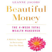 Beautiful Money: The 4-Week Total Wealth Makeover Audiobook, by Leanne Jacobs