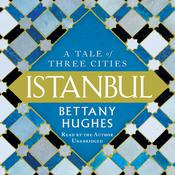 Istanbul: A Tale of Three Cities Audiobook, by Bettany Hughes