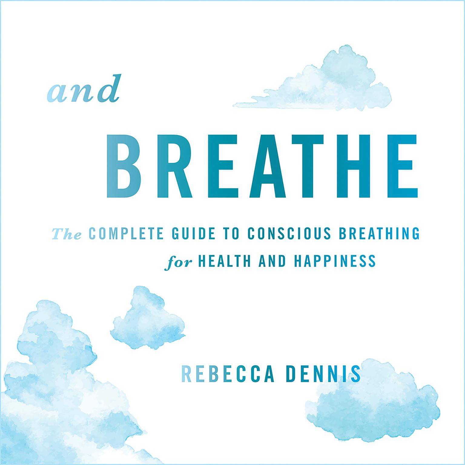 Printable And Breathe: The Complete Guide to Conscious Breathing for Health and Happiness Audiobook Cover Art