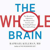 The Whole Brain: The Microbiome Solution to Heal Depression, Anxiety, and Mental Fog without Prescription Drugs Audiobook, by Raphael Kellman|Raphael Kellman, M.D.|