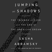 Jumping at Shadows: The Triumph of Fear and the End of the American Dream Audiobook, by Sasha Abramsky