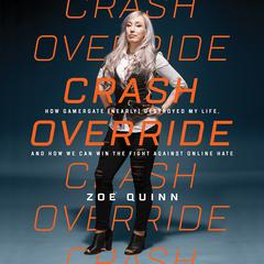 Crash Override: How Gamergate (Nearly) Destroyed My Life, and How We Can Win the Fight Against Online Hate Audiobook, by Zoë Quinn