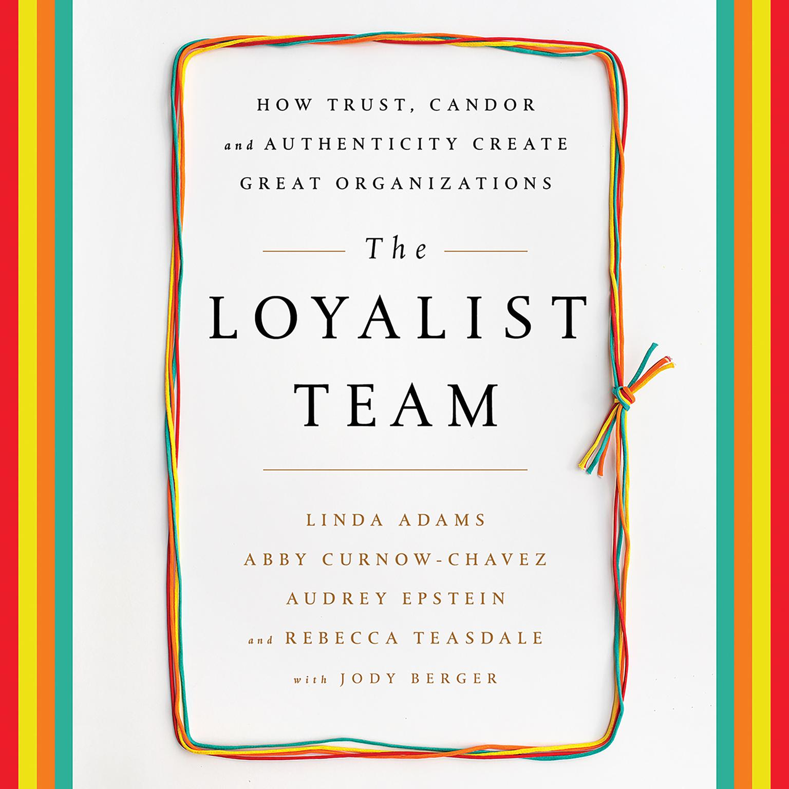 Printable The Loyalist Team: How Trust, Candor, and Authenticity Create Great Organizations Audiobook Cover Art