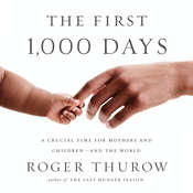 The First 1,000 Days: A Crucial Time for Mothers and Children—and the World Audiobook, by Roger Thurow