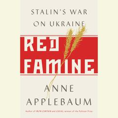 Red Famine: Stalins War on Ukraine Audiobook, by Anne Applebaum