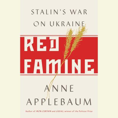 Red Famine: Stalins War on Ukraine Audiobook, by Anne Applebaum