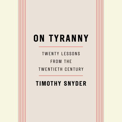 On Tyranny: Twenty Lessons from the Twentieth Century Audiobook, by Timothy Snyder
