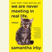 We Are Never Meeting in Real Life: Essays Audiobook, by Samantha Irby