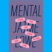 Mental: Lithium, Love, and Losing My Mind Audiobook, by Jaime Lowe