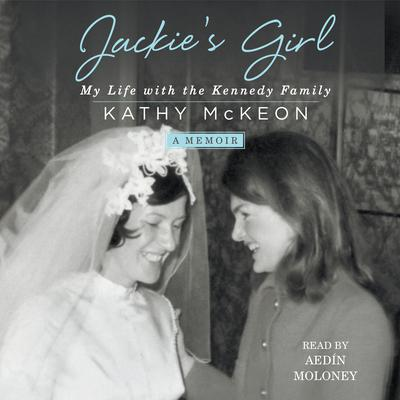 Jackies Girl: My Life with the Kennedy Family Audiobook, by Kathy McKeon