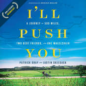 Ill Push You: A Journey of 500 Miles, Two Best Friends, and One Wheelchair Audiobook, by Justin Skeesuck, Patrick Gray
