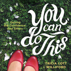 You Can Do This: Seizing the Confidence God Offers Audiobook, by Tricia Lott Williford